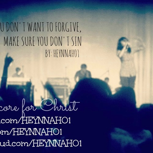 When You Don't Want To Forgive, Make Sure You Don't Sin- HEYNNAH01