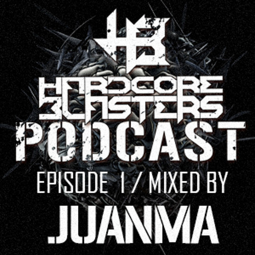 Hardcore Blasters Podcast - Episode 1 (Mixed by JuanMa)