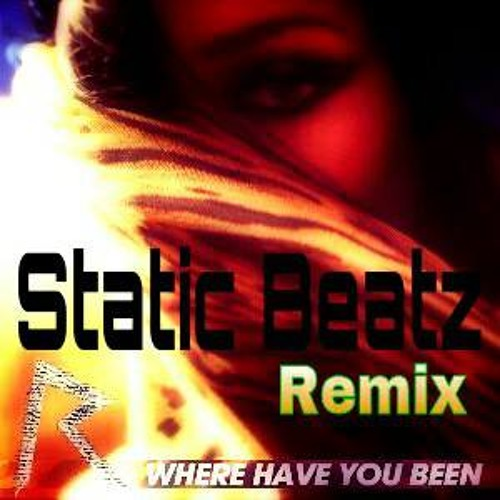 Rihanna - Where Have You Been (Static Beatz Remix)