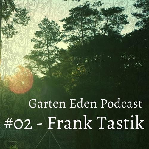 Garten Eden Podcast #02 - Frank Tastik