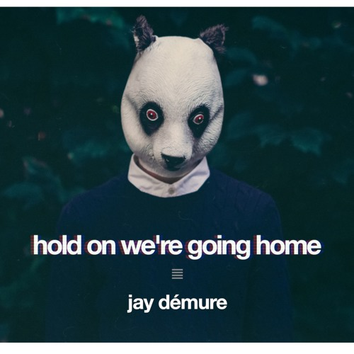 Hold On We're Going Home (prod. by Jay Démure)