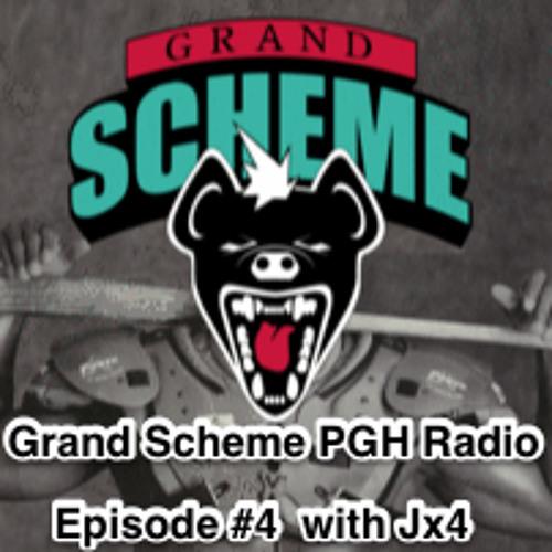 Grand Scheme PGH Radio Episode #4 Feat. Jx4