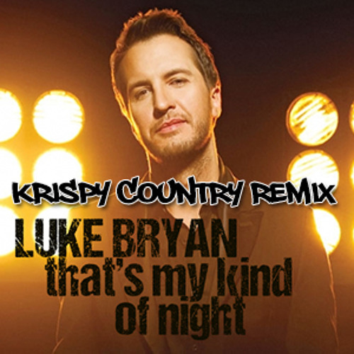 Luke Bryan - That's My Kind Of Night ((Krispy Country ReDrum))