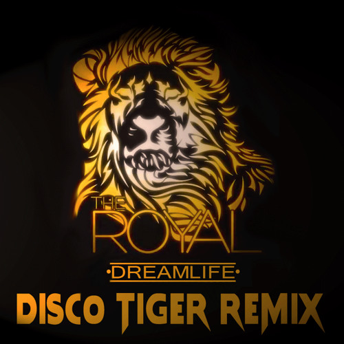 The Royal-Dreamlife (Disco Tiger Remix)