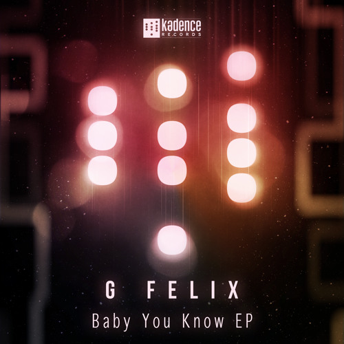 G. Felix - Baby, you know - Preview [Out - Kadence Rec.]