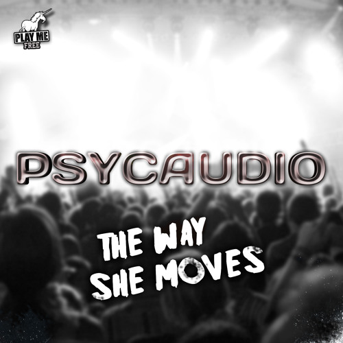Psycaudio - The Way She Moves (Original Mix) [Play Me Free]