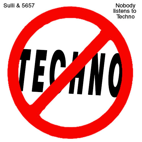 Sulli & 5657 - Nobody Listens to Techno - S5 eat your words remix