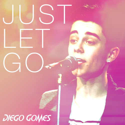 """Diego Gomes """"Just Let Go"""""""