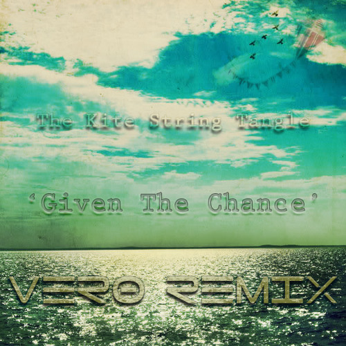 The Kite String Tangle - Given The Chance (Vero Remix)