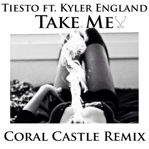 Tiesto Ft. Kyler England - Take Me (Coral Castle Remix)