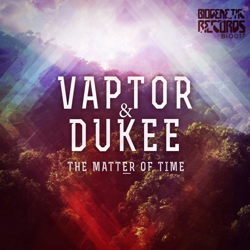 [BIO017]Vaptor & Dukee - The Matter Of Time - Out Now