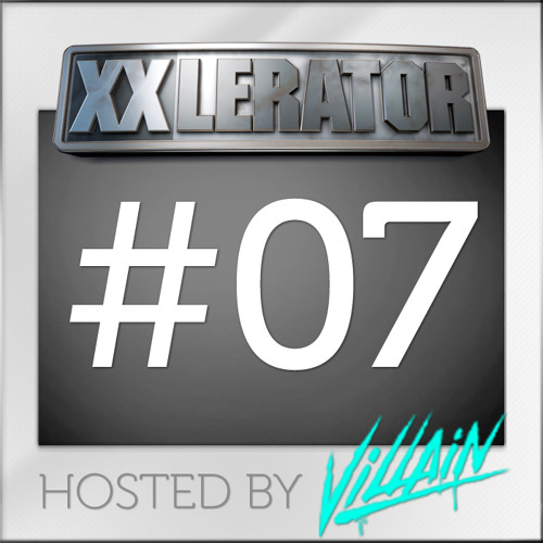 XXlerator - Hosted By Villain - Episode #7