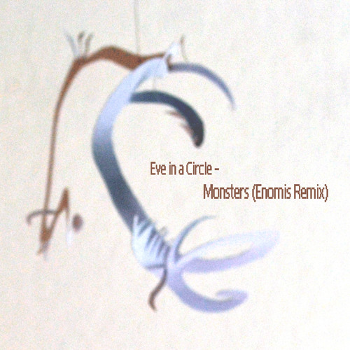 Eve in a Circle - Monsters (Enomis Remix)