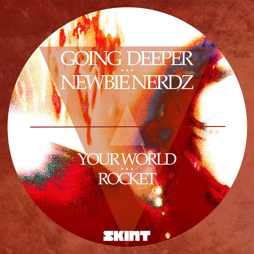 Going Deeper & Newbie Nerdz - Your World [SKINT]  OUT NOW!