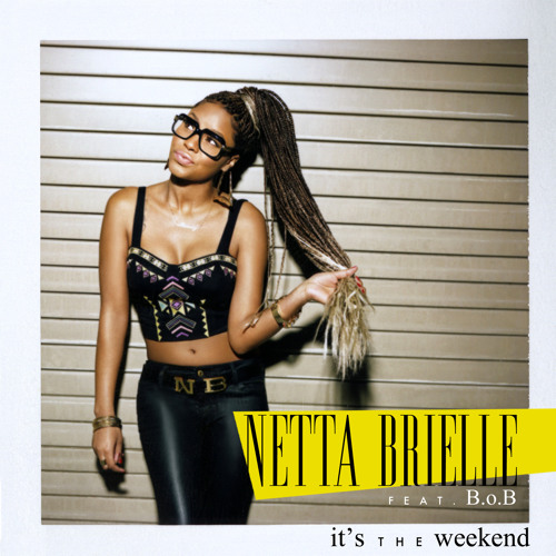 Netta Brielle - It's The Weekend Ft B.o.B