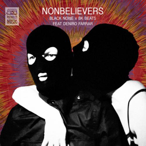 """Black Noi$e & BK Beats - """"Nonbelievers"""" F. Deniro Farrar"""