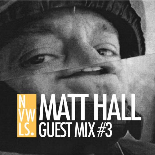 NVWLS Guest Mix #3 // Matt Hall