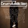 Avicci - Wake Me Up Ft. Aloe Blacc (DrumAddiction Edit)