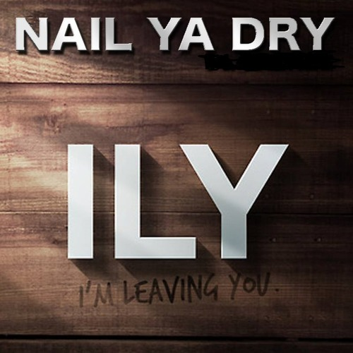 FREE DOWNLOAD Nail Ya Dry - I'm Leaving You