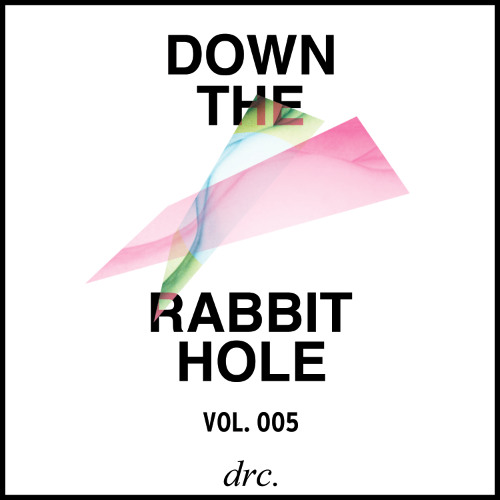 Down The Rabbit Hole Vol. 005