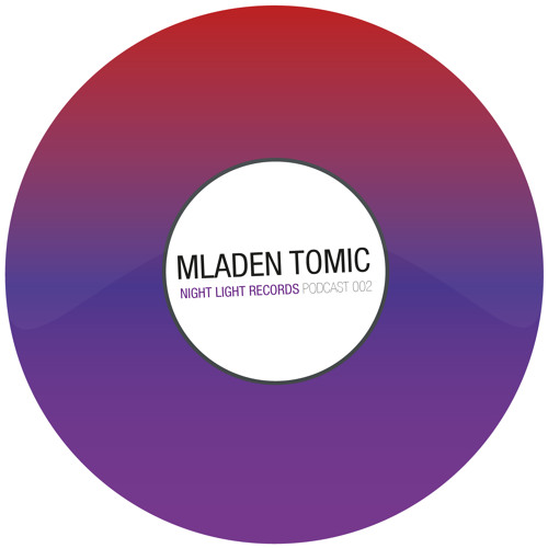 Mladen Tomic - Night Light Records Podcast 002