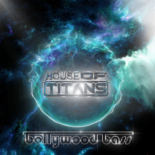 House Of Titans - Bollywood Bass (OUT NOW!!)