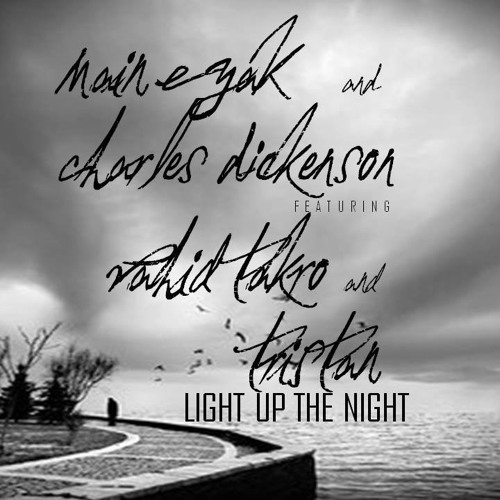 Light Up The Night - mAIn-E-yAk & Charles Dickenson ft Vahid Takro & Tristan True Giallani