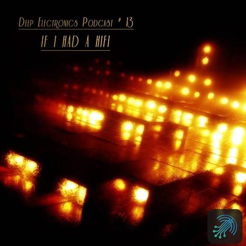 if i had a hi fi - Deep Electronics Podcast