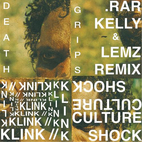 Death Grips - Klink//Culture Shock [.rar Kelly & Lemz Remix] [[FREE DOWNLOAD]]