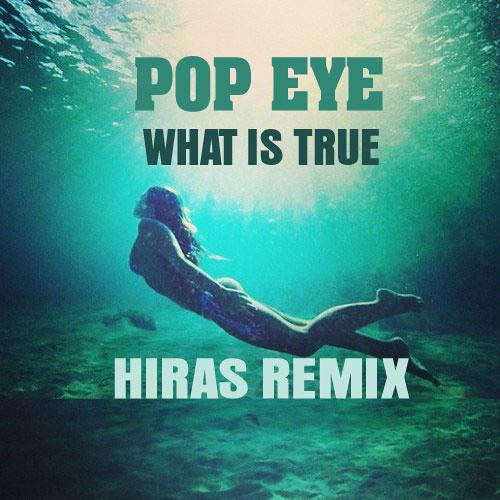 Pop Eye - What Is True (Hiras mix)