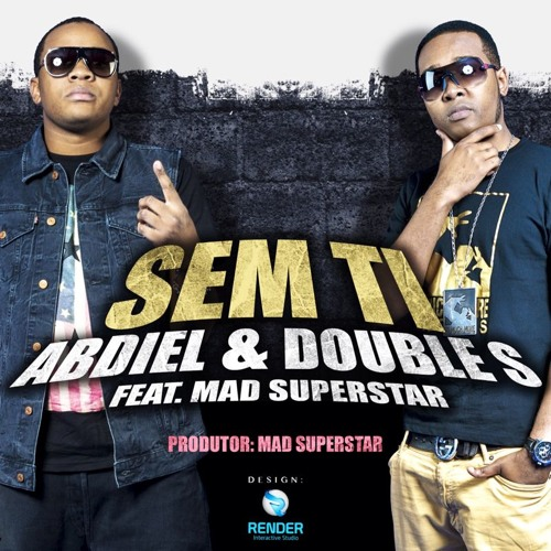 Abdiel e Double S - Sem ti Feat Mad Superstar (Prod. Mad Superstar)
