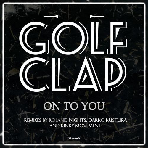 Golf Clap - On To You (Darko Kustura Remix) - i! Records