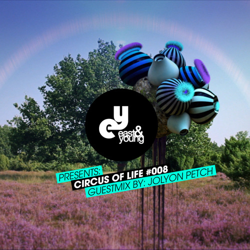 East & Young Presents: 'Circus Of Life' Radio Show #008