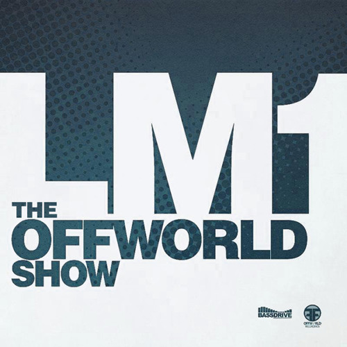 The Offworld show with LM1 on bassdrive 19th August 2013