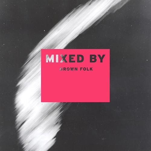 MIXED BY: Grown Folk