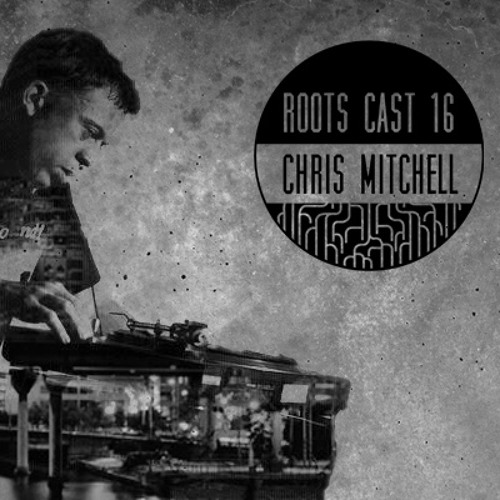 Roots Cast 016: Chris Mitchell
