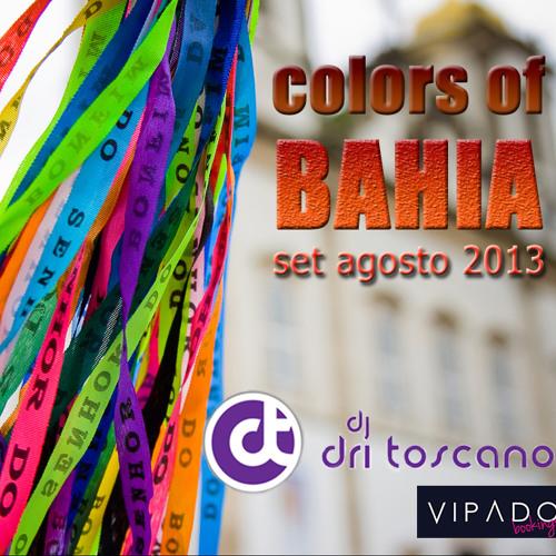 Colors Of Bahia (Dj Dri Toscano Set Mix Agosto 2013)