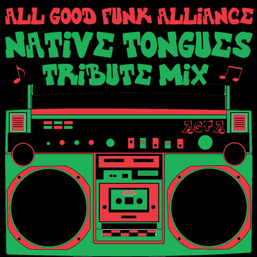 "All Good Funk Alliance ""A Native Tongues Tribute Mix"""