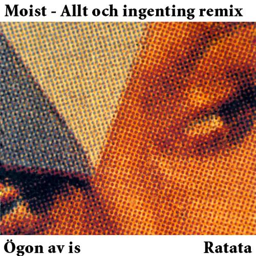 Ratata - Ögon Av Is (Moist - Allt och ingenting remix)