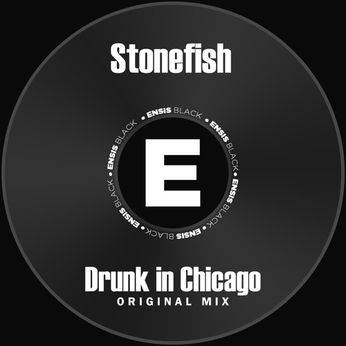 Stonefish - Drunk In Chicago (Original Mix) OUT NOW [ENSB005]