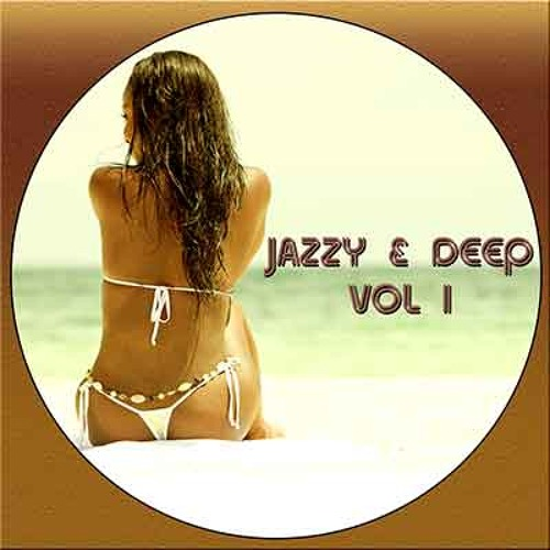 Jazzy & Deep Vol I  The Ultimate Deep & Jazzy House Music  Collection