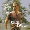 Jason Michael Carroll - Close Enough