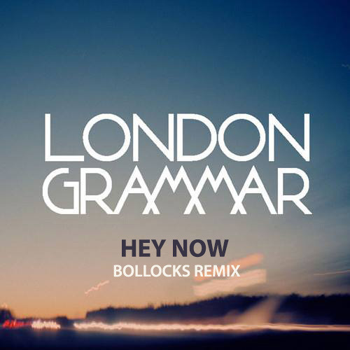London Grammar - Hey Now (Bollocks Remix) *FREE DOWNLOAD*