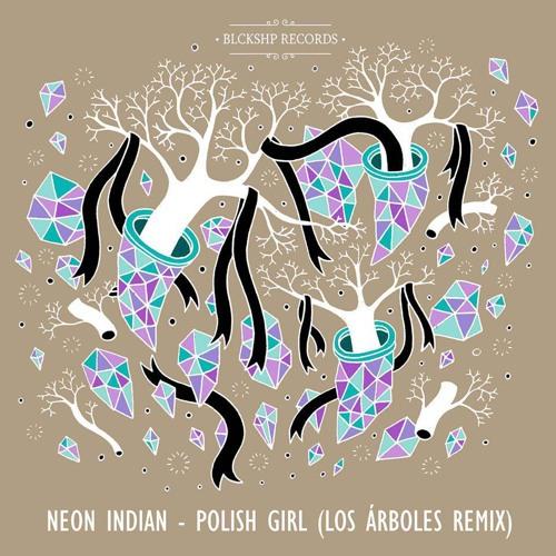 Neon Indian - Polish Girl (Los Árboles Remix)