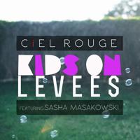 Ciel Rouge - Kids On Levees (Ft. Sasha Masakowski)