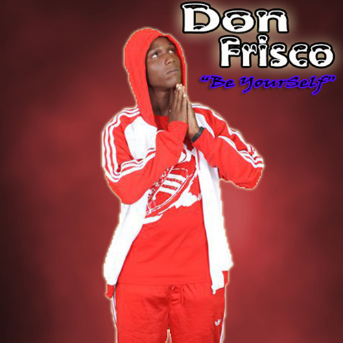 Don Frisco Be your self (Preview)Full Song Now Available on itunes