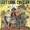 Left Lane Cruiser - Juice To get Loose