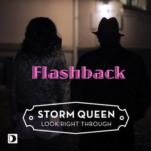 Storm Queen - Look Right Through (Flashbacks Talk to Me Dub)