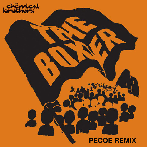 Chemical Brothers - The Boxer (Pecoe Remix)