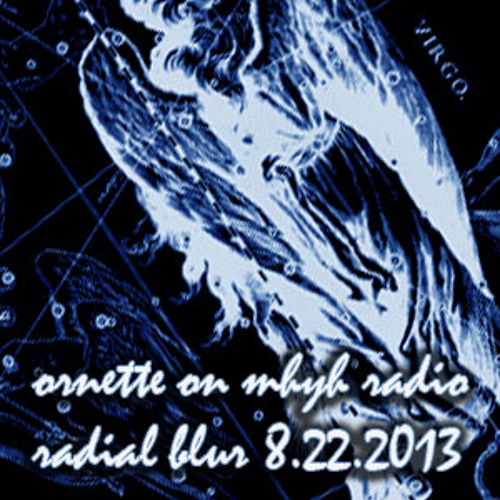 "Ornette August 22nd Mix 2013 ""Live on Radial Blur - MHYH Radio"""